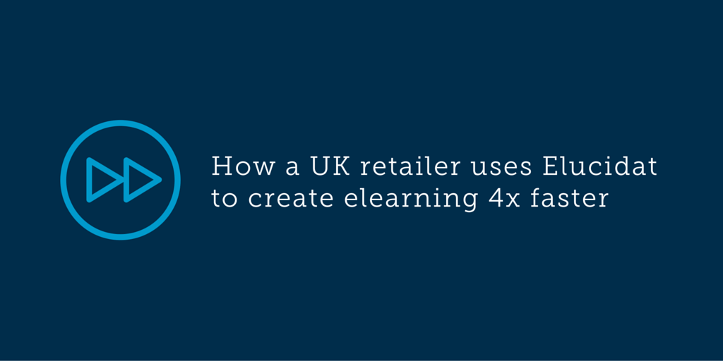 How a large UK retailer uses Elucidat to create elearning 4x faster