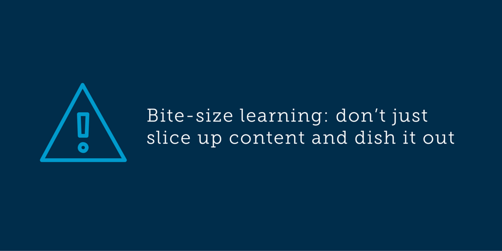 Bite-size learning: don't just slice up content and dish it out