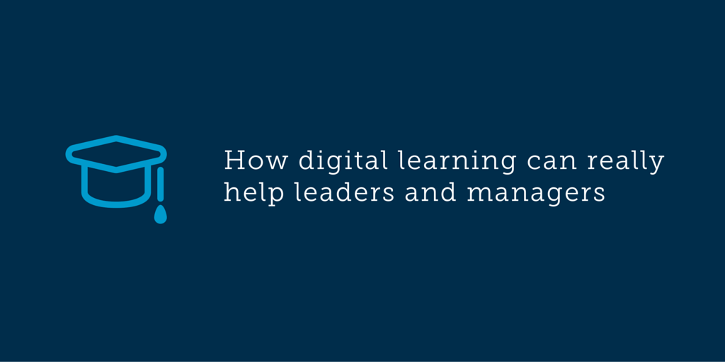 How digital learning can really help leaders and managers